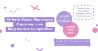 5. Kriteria Umum Pemenang Popmama.com Blog Review Competition